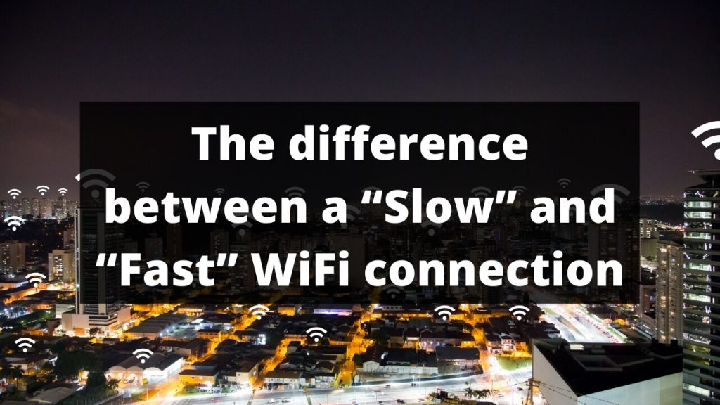 Difference b/w Slow and Fast WiFi connection