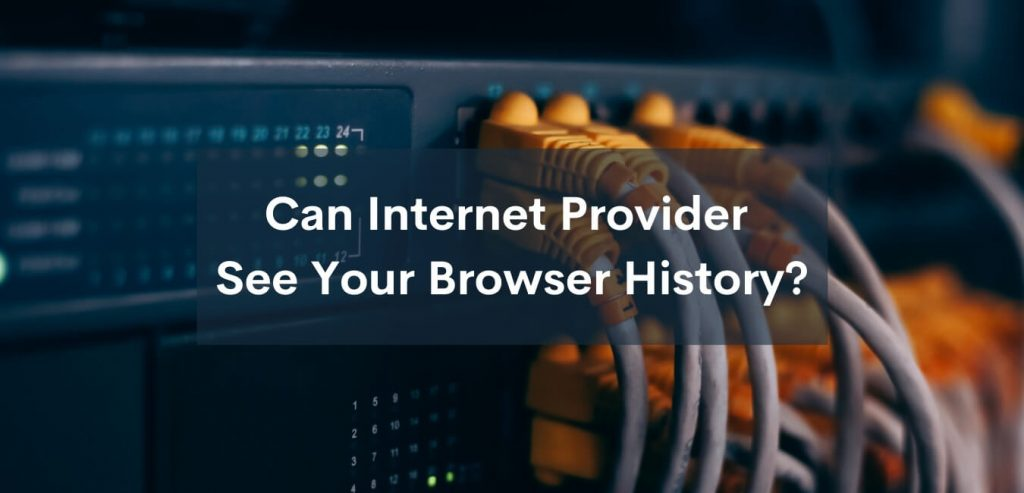 Can Internet Provider See Your Browser History